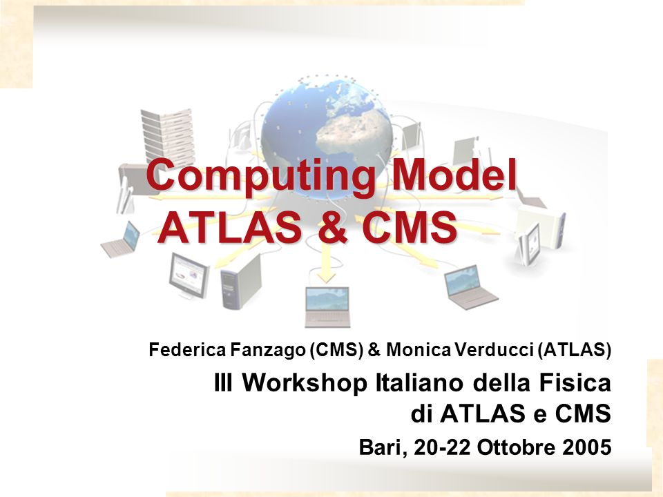 Fanzago-Verducci Computing Model Atlas & CMS12 La grid: middleware LCG Principali componenti del middleware lcg Virtual Organizations (CMS,ATLAS,ecc) Resource Broker (RB) Replica Manager (RLS) Computing Elements (CEs) Storage Elements (SEs) Worker nodes (WNs) User Interfaces (UIs) CE Resource Broker (RB) Workload Management System UI Job submission tools SE Data location system Information Service collector Query for data Query for matchmaking