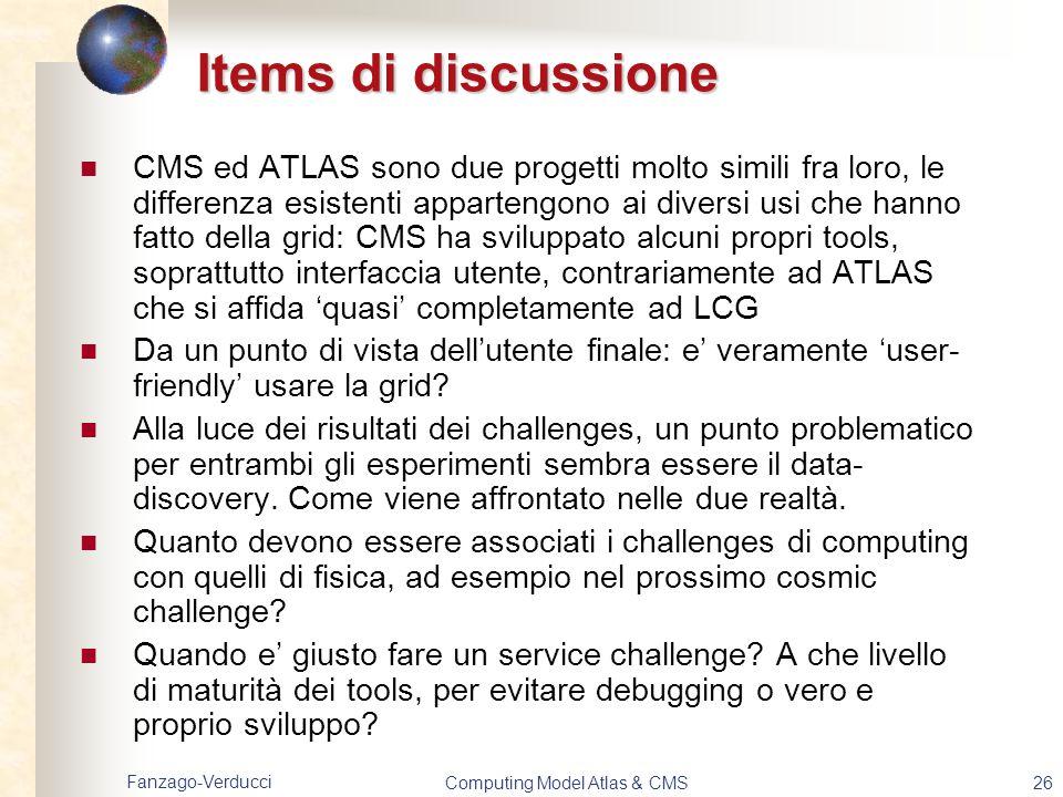 Fanzago-Verducci Computing Model Atlas & CMS26 Items di discussione CMS ed ATLAS sono due progetti molto simili fra loro, le differenza esistenti appa