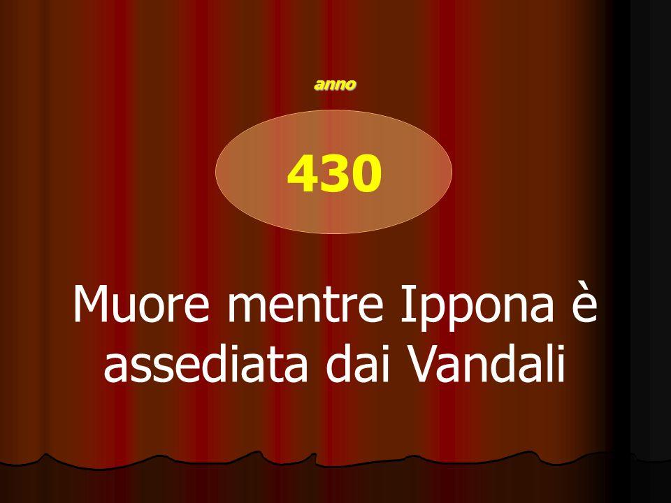 430 Muore mentre Ippona è assediata dai Vandali