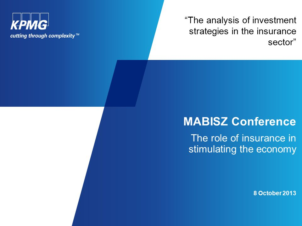 The analysis of investment strategies in the insurance sector MABISZ Conference The role of insurance in stimulating the economy 8 October 2013