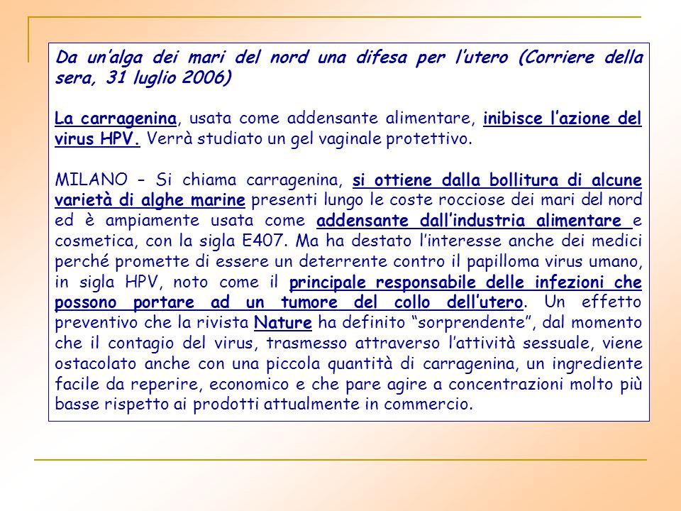 Da un'alga dei mari del nord una difesa per l'utero (Corriere della sera, 31 luglio 2006) La carragenina, usata come addensante alimentare, inibisce l