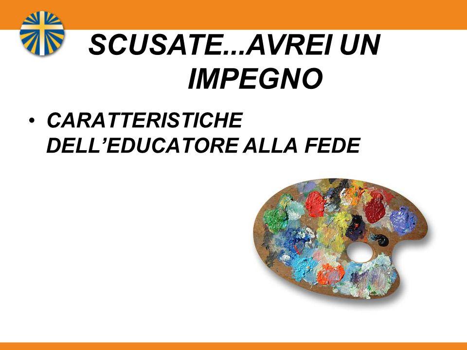 CARATTERISTICHE DELL'EDUCATORE ALLA FEDE SCUSATE...AVREI UN IMPEGNO
