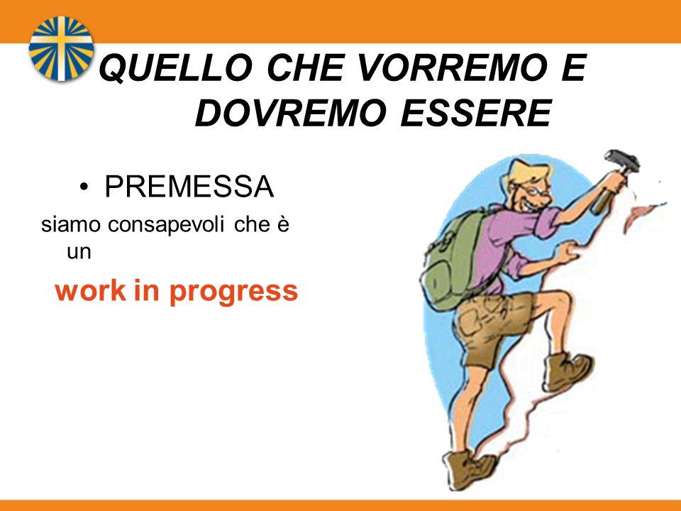 QUELLO CHE VORREMO E DOVREMO ESSERE PREMESSA siamo consapevoli che è un work in progress
