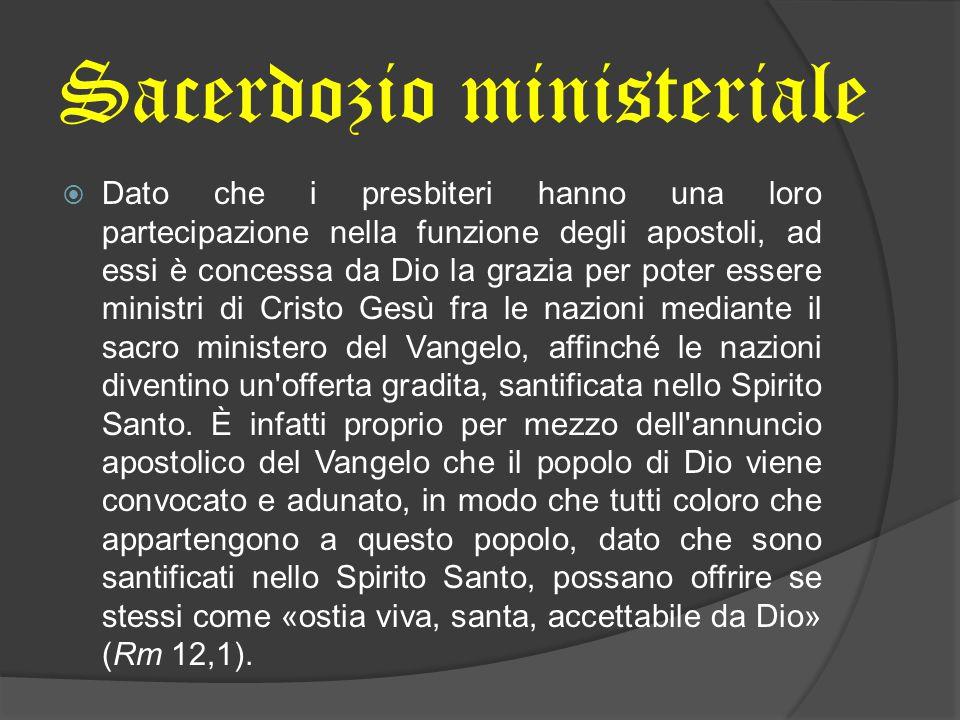  Dato che i presbiteri hanno una loro partecipazione nella funzione degli apostoli, ad essi è concessa da Dio la grazia per poter essere ministri di
