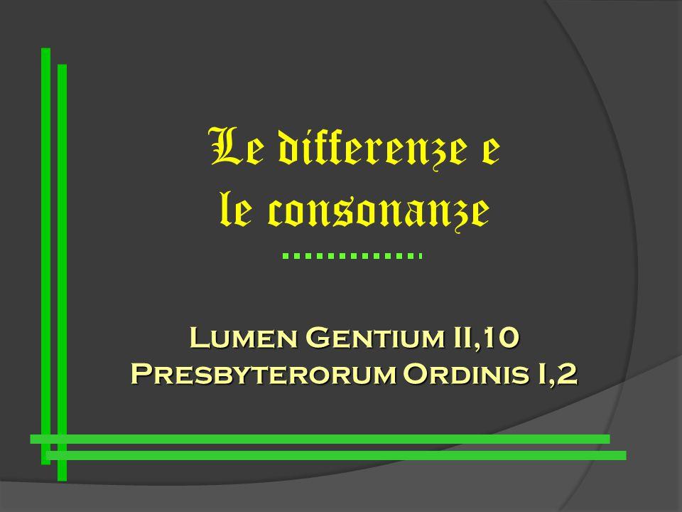 Le differenze e le consonanze Lumen Gentium II,10 Presbyterorum Ordinis I,2