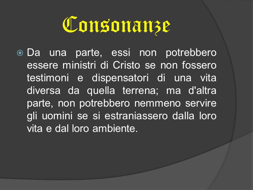 Consonanze  Da una parte, essi non potrebbero essere ministri di Cristo se non fossero testimoni e dispensatori di una vita diversa da quella terrena