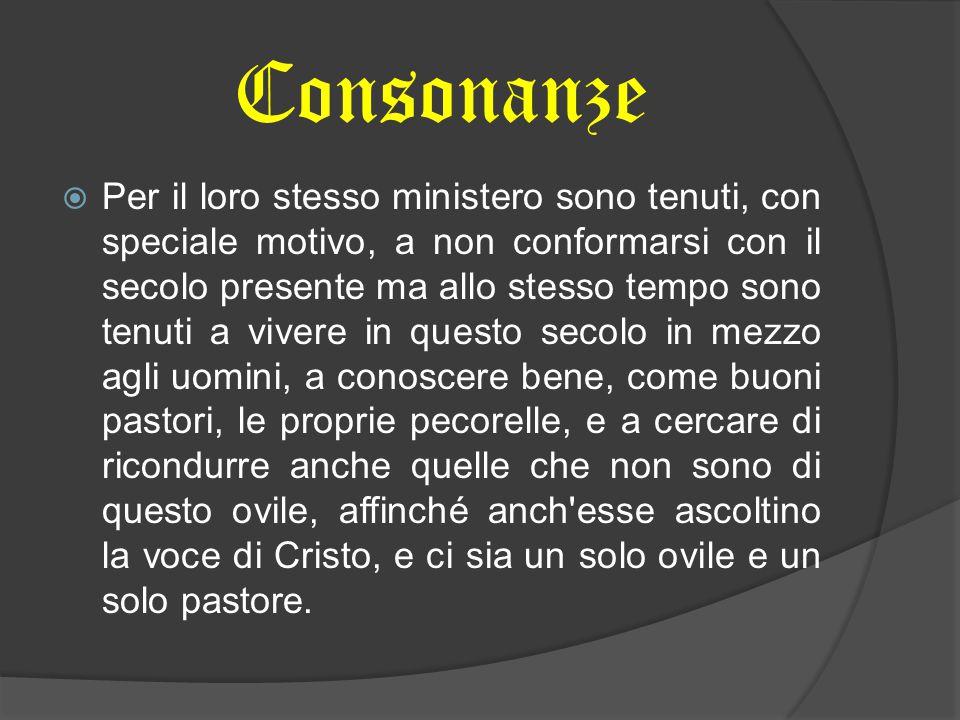 Consonanze  Per il loro stesso ministero sono tenuti, con speciale motivo, a non conformarsi con il secolo presente ma allo stesso tempo sono tenuti
