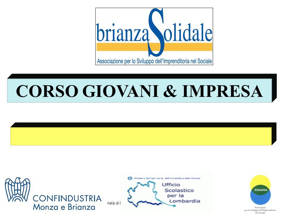 Proprietà di Brianza Solidale Vietata la riproduzione CORSO GIOVANI & IMPRESA