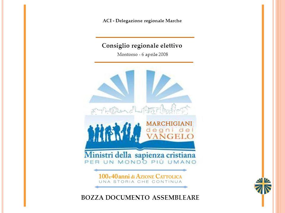 Montorso - 6 aprile 2008 Consiglio regionale elettivo BOZZA DOCUMENTO ASSEMBLEARE ACI - Delegazione regionale Marche 1