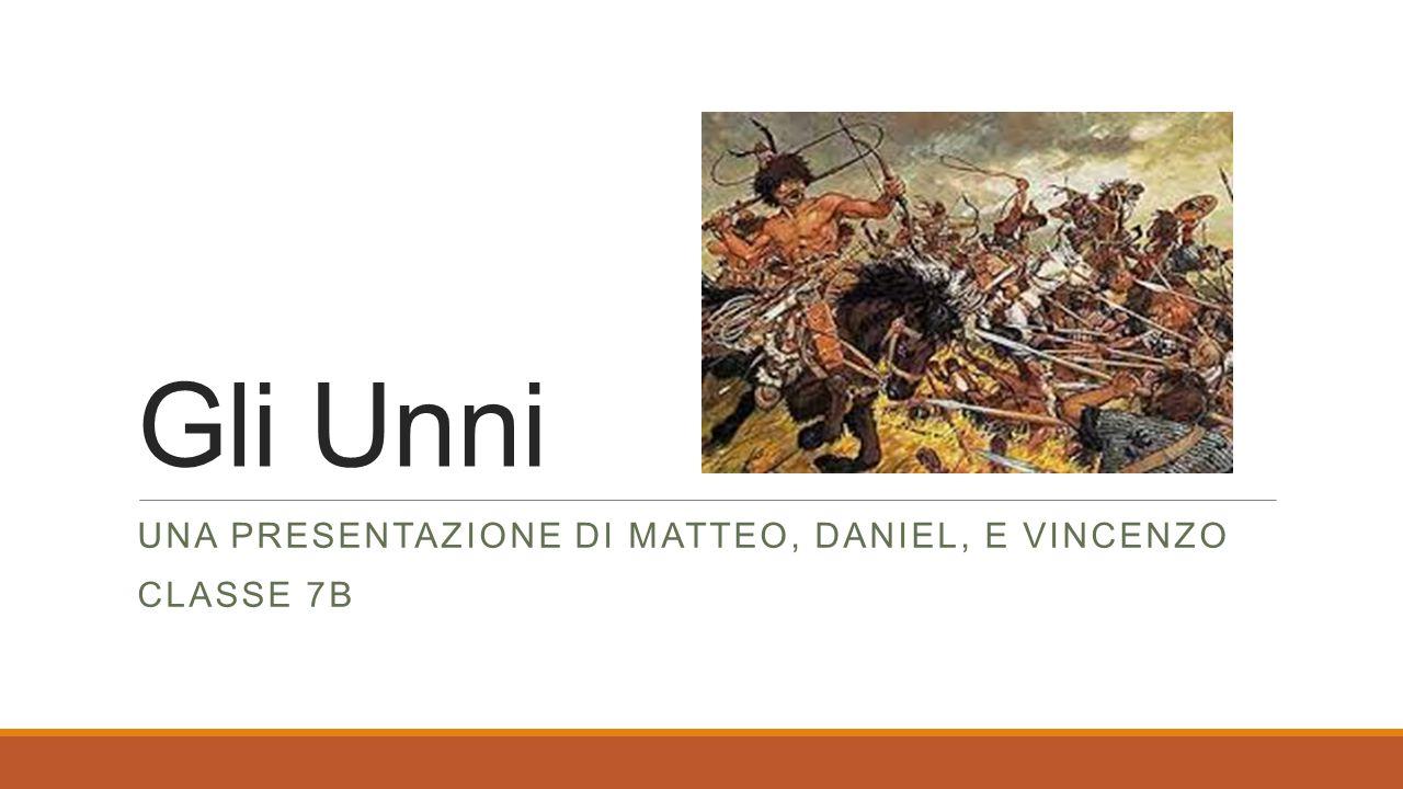 UNA PRESENTAZIONE DI MATTEO, DANIEL, E VINCENZO CLASSE 7B Gli Unni