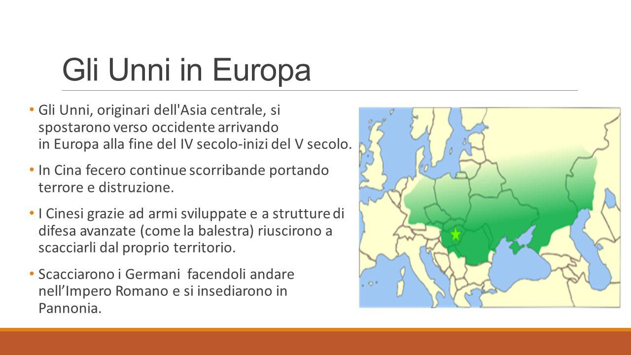Gli Unni in Europa Gli Unni, originari dell'Asia centrale, si spostarono verso occidente arrivando in Europa alla fine del IV secolo-inizi del V secol