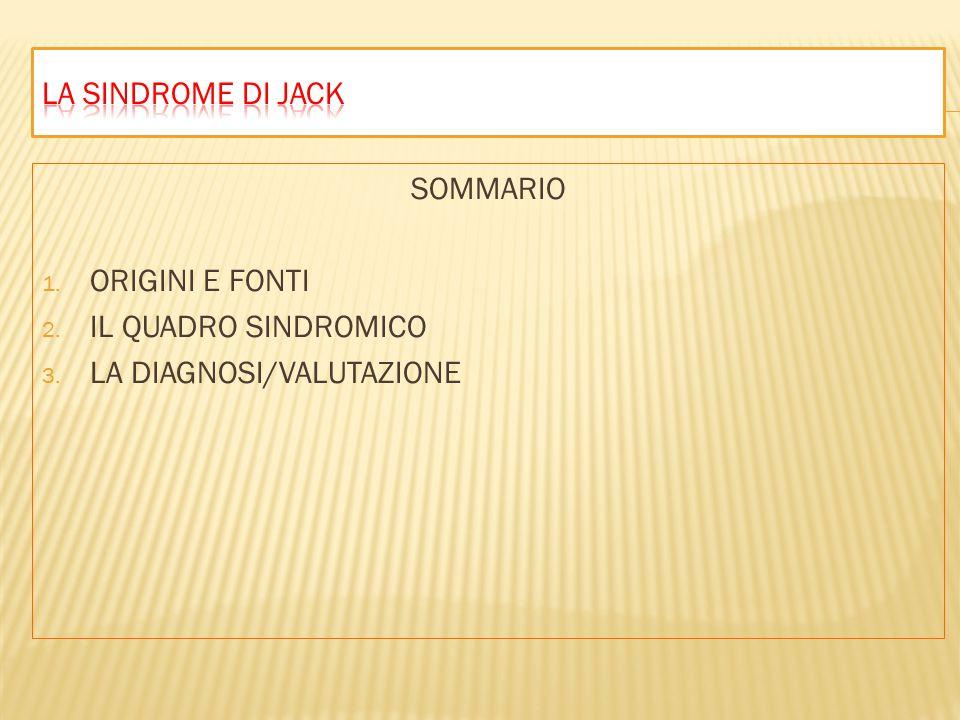 SOMMARIO 1. ORIGINI E FONTI 2. IL QUADRO SINDROMICO 3. LA DIAGNOSI/VALUTAZIONE
