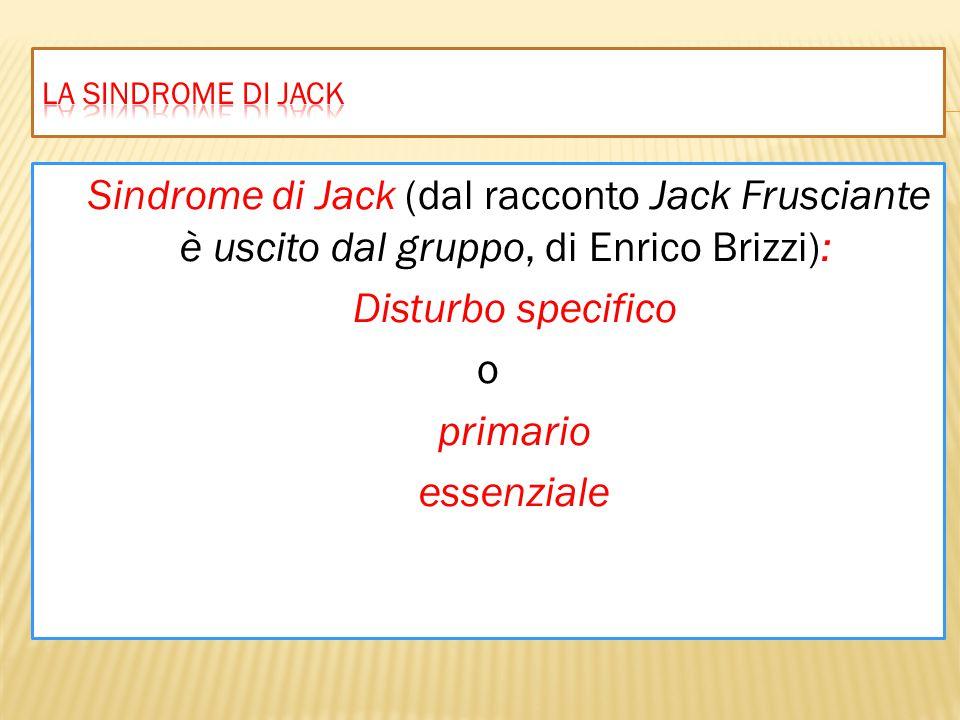 Sindrome di Jack (dal racconto Jack Frusciante è uscito dal gruppo, di Enrico Brizzi): Disturbo specifico o primario essenziale