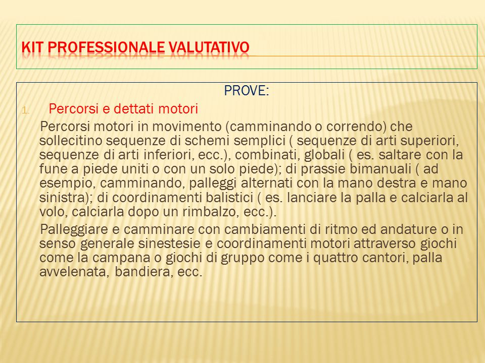 PROVE: 1. Percorsi e dettati motori Percorsi motori in movimento (camminando o correndo) che sollecitino sequenze di schemi semplici ( sequenze di art