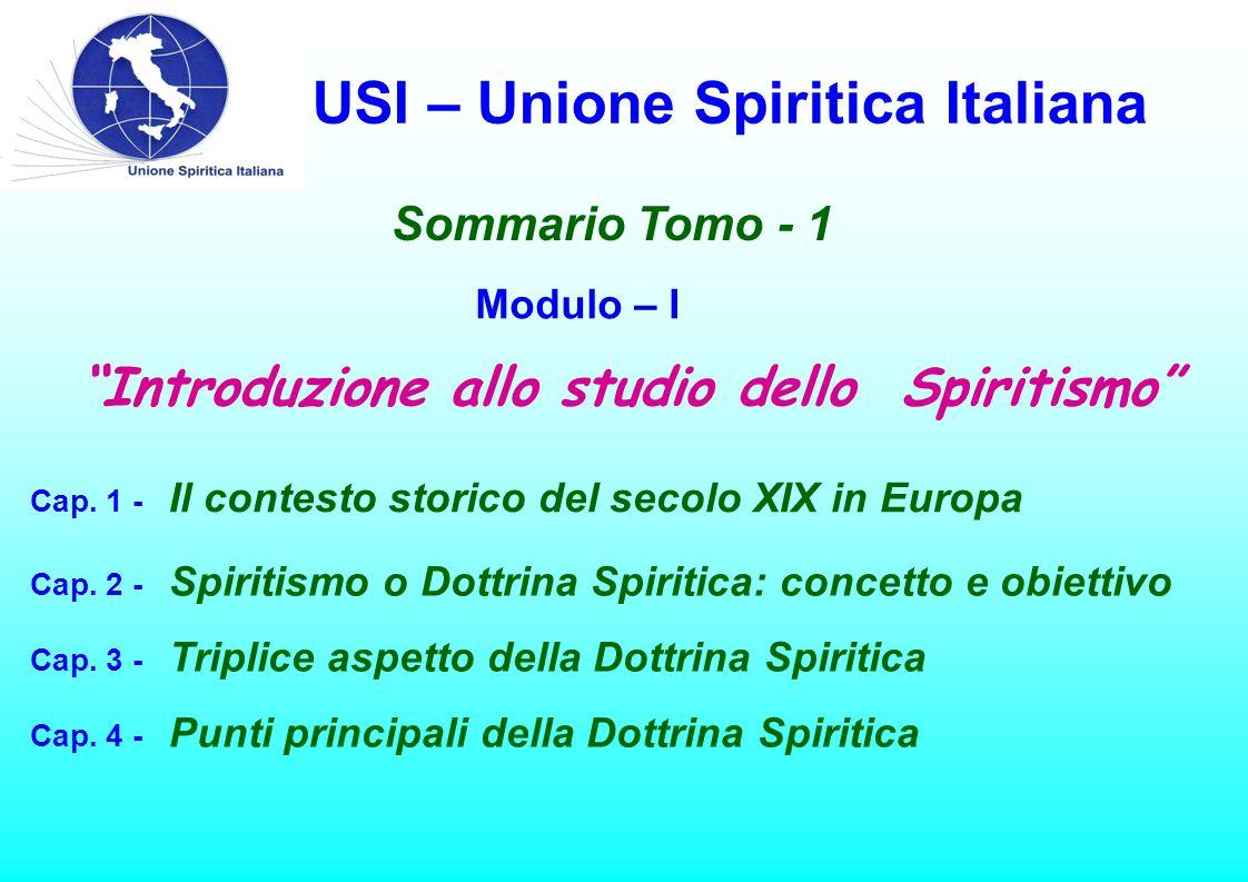 """USI – Unione Spiritica Italiana Sommario Tomo - 1 Modulo – I Cap. 1 - Il contesto storico del secolo XIX in Europa """"Introduzione allo studio dello Spi"""