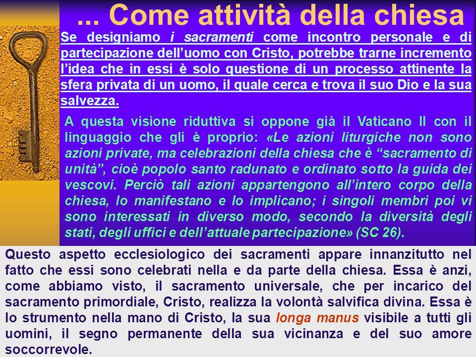 ... Come attività della chiesa Se designiamo i sacramenti come incontro personale e di partecipazione dell'uomo con Cristo, potrebbe trarne incremento