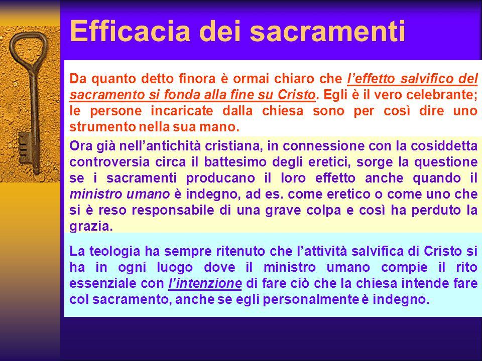 Efficacia dei sacramenti Da quanto detto finora è ormai chiaro che l'effetto salvifico del sacramento si fonda alla fine su Cristo. Egli è il vero cel