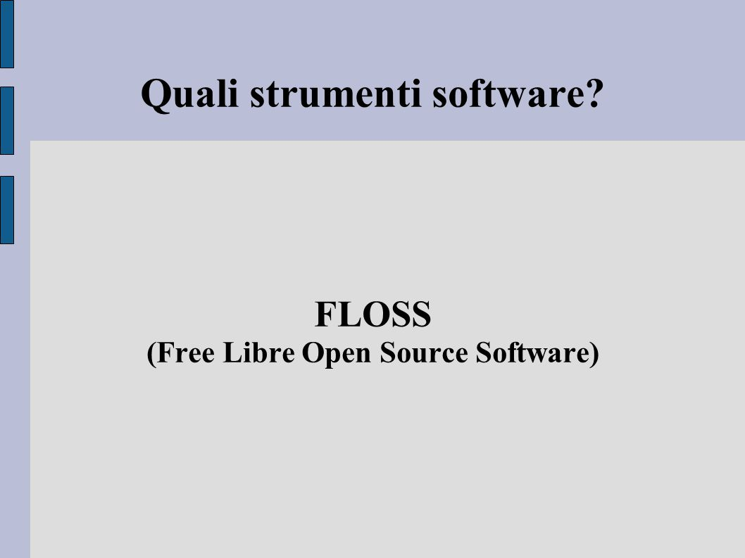 Quali strumenti software FLOSS (Free Libre Open Source Software)