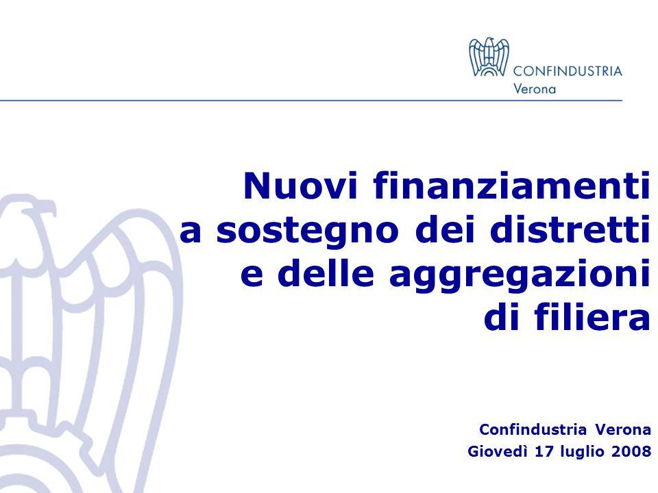 Nuovi finanziamenti a sostegno dei distretti e delle aggregazioni di filiera Confindustria Verona Giovedì 17 luglio 2008