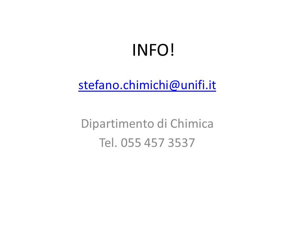 INFO! stefano.chimichi@unifi.it Dipartimento di Chimica Tel. 055 457 3537