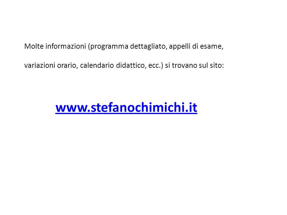 Molte informazioni (programma dettagliato, appelli di esame, variazioni orario, calendario didattico, ecc.) si trovano sul sito: www.stefanochimichi.i