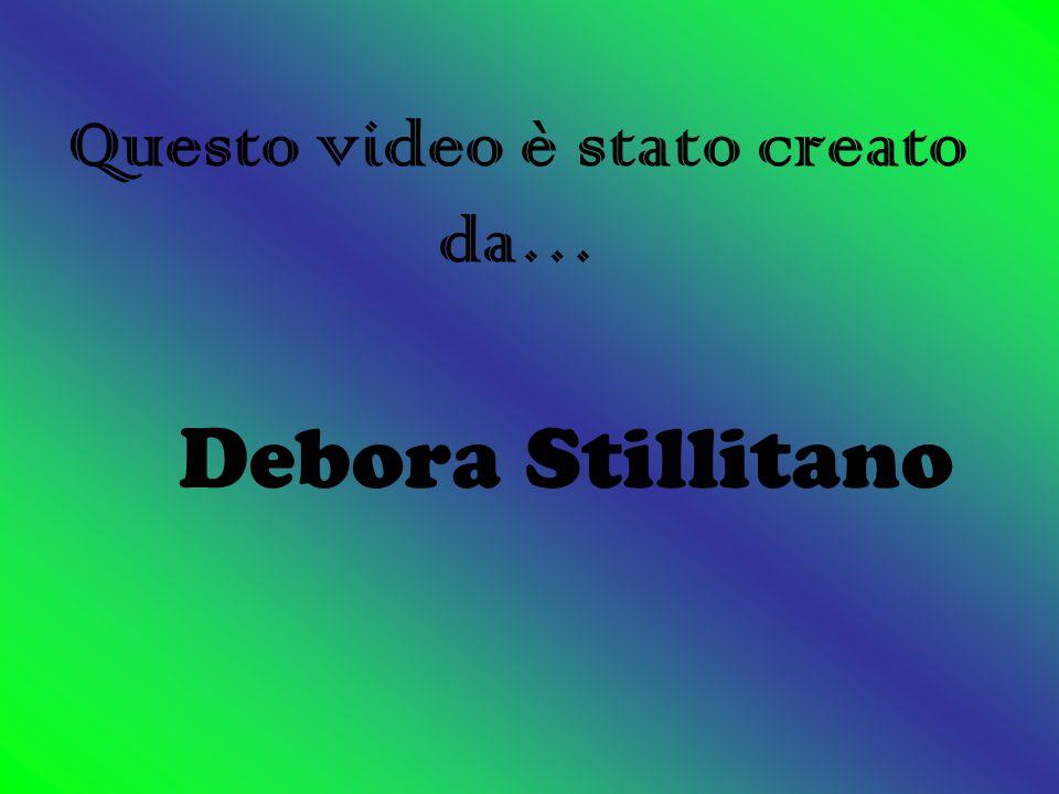 Questo video è stato creato da… Debora Stillitano