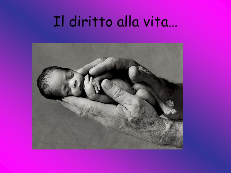 Il diritto alla vita…