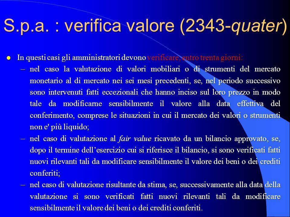 S.p.a. : verifica valore (2343-quater) l In questi casi gli amministratori devono verificare, entro trenta giorni: –nel caso la valutazione di valori
