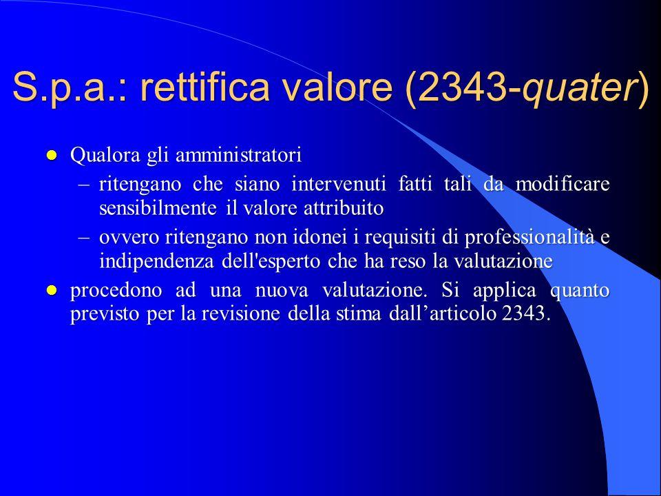 S.p.a.: rettifica valore (2343-quater) l Qualora gli amministratori –ritengano che siano intervenuti fatti tali da modificare sensibilmente il valore