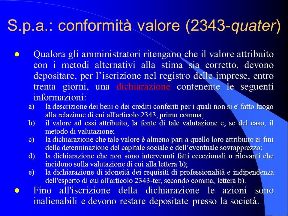 S.p.a.: conformità valore (2343-quater) l Qualora gli amministratori ritengano che il valore attribuito con i metodi alternativi alla stima sia corret