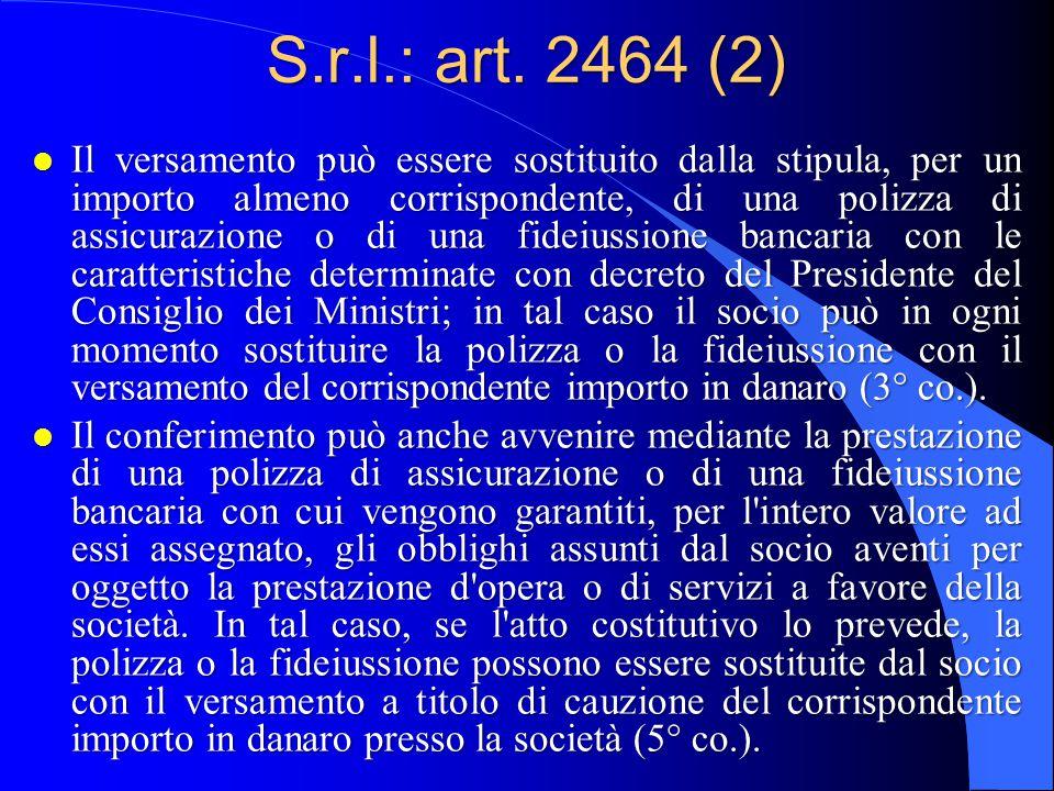 S.r.l.: art. 2464 (2) l Il versamento può essere sostituito dalla stipula, per un importo almeno corrispondente, di una polizza di assicurazione o di