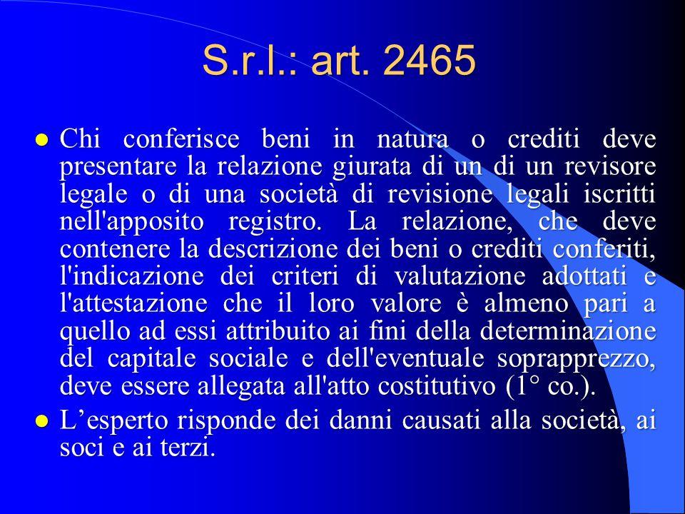 S.r.l.: art. 2465 l Chi conferisce beni in natura o crediti deve presentare la relazione giurata di un di un revisore legale o di una società di revis