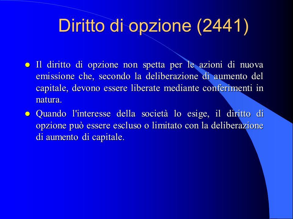 Diritto di opzione (2441) l Il diritto di opzione non spetta per le azioni di nuova emissione che, secondo la deliberazione di aumento del capitale, d