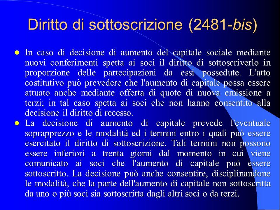 Diritto di sottoscrizione (2481-bis) l In caso di decisione di aumento del capitale sociale mediante nuovi conferimenti spetta ai soci il diritto di s