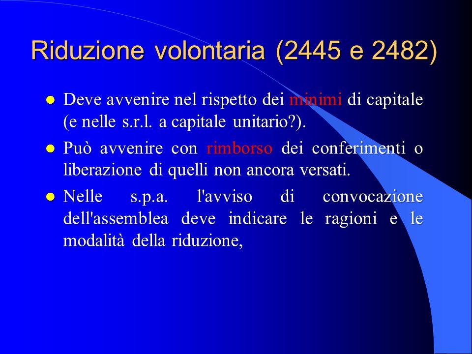 Riduzione volontaria (2445 e 2482) l Deve avvenire nel rispetto dei minimi di capitale (e nelle s.r.l. a capitale unitario?). l Può avvenire con rimbo