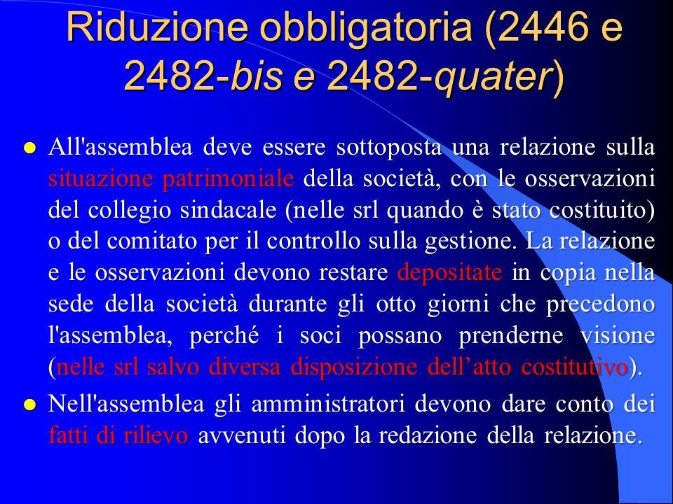 Riduzione obbligatoria (2446 e 2482-bis e 2482-quater) l All'assemblea deve essere sottoposta una relazione sulla situazione patrimoniale della societ