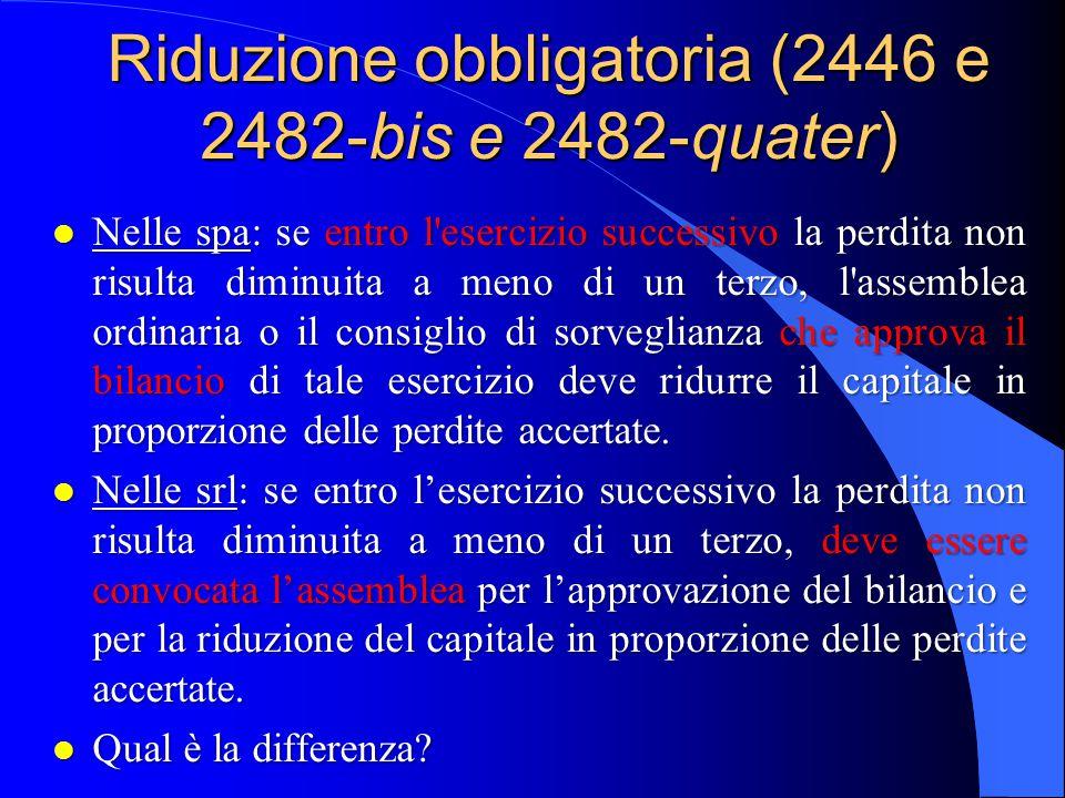 Riduzione obbligatoria (2446 e 2482-bis e 2482-quater) l Nelle spa: se entro l'esercizio successivo la perdita non risulta diminuita a meno di un terz