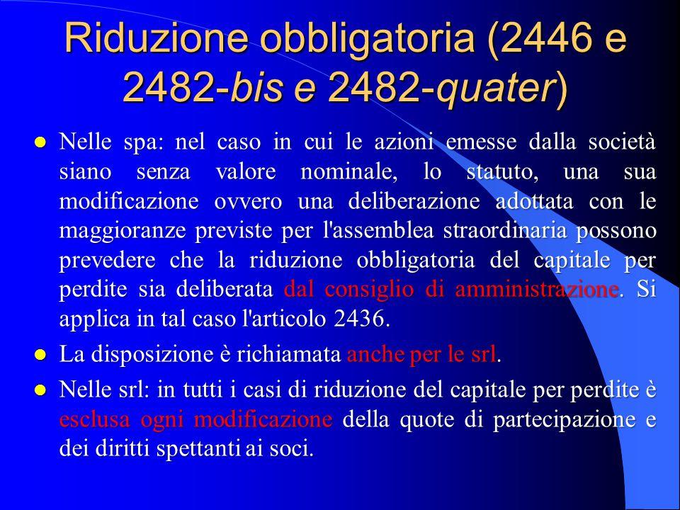 Riduzione obbligatoria (2446 e 2482-bis e 2482-quater) l Nelle spa: nel caso in cui le azioni emesse dalla società siano senza valore nominale, lo sta