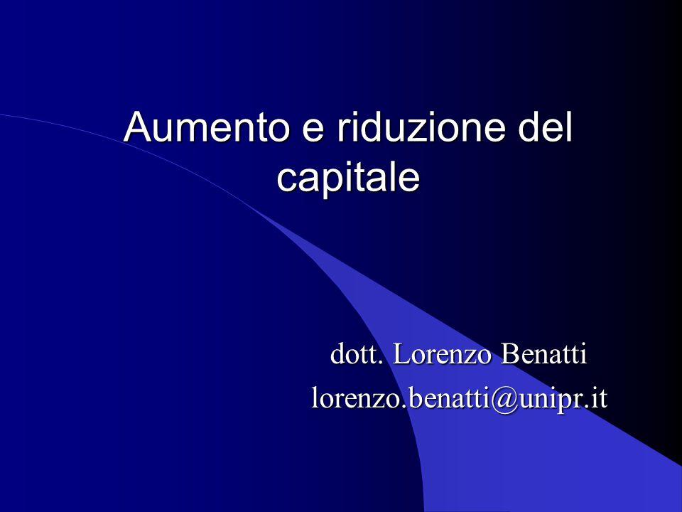 Aumento e riduzione del capitale dott. Lorenzo Benatti lorenzo.benatti@unipr.it