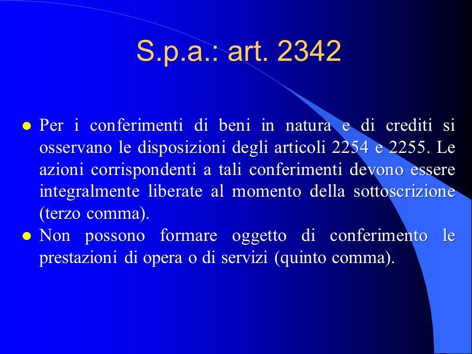 S.p.a.: art. 2342 l Per i conferimenti di beni in natura e di crediti si osservano le disposizioni degli articoli 2254 e 2255. Le azioni corrispondent