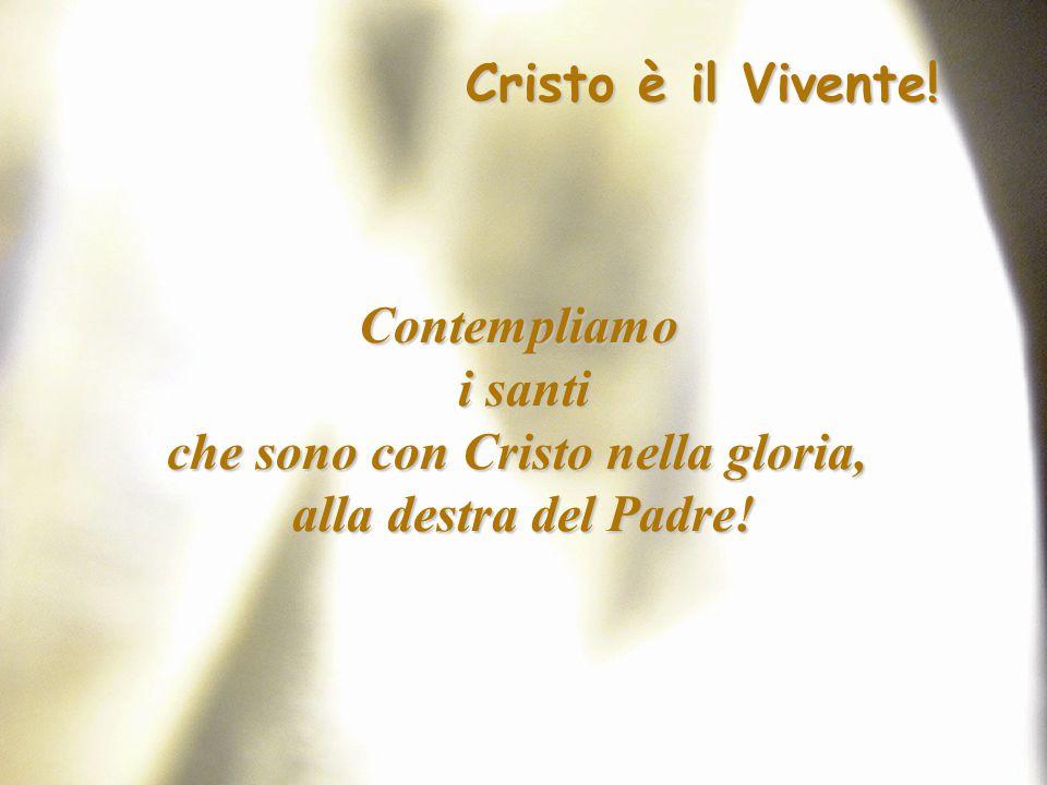 Cristo è il Vivente! Contempliamo i santi che sono con Cristo nella gloria, alla destra del Padre!