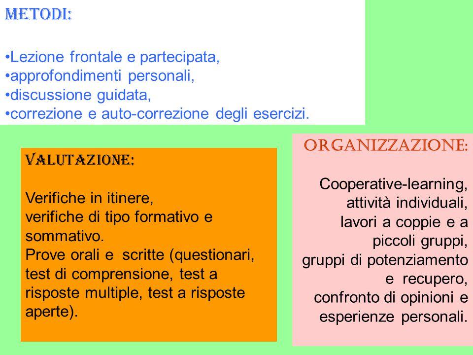 Metodi: Lezione frontale e partecipata, approfondimenti personali, discussione guidata, correzione e auto-correzione degli esercizi. Organizzazione: C