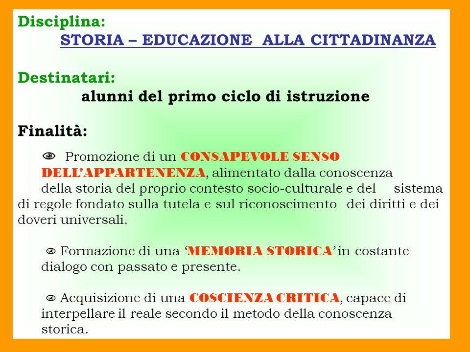 Disciplina: STORIA – EDUCAZIONE ALLA CITTADINANZA Destinatari: alunni del primo ciclo di istruzione Finalità:  Promozione di un CONSAPEVOLE SENSO DEL