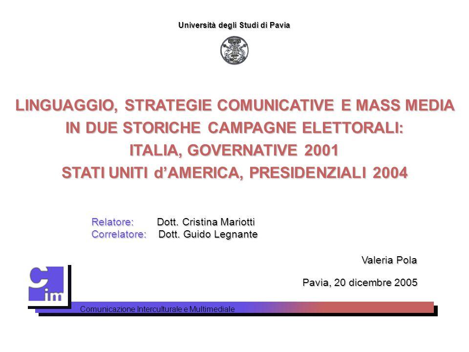 Università degli Studi di Pavia LINGUAGGIO, STRATEGIE COMUNICATIVE E MASS MEDIA IN DUE STORICHE CAMPAGNE ELETTORALI: ITALIA, GOVERNATIVE 2001 STATI UN