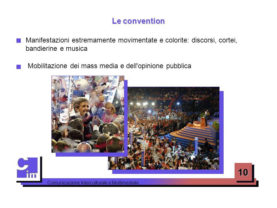 10 Comunicazione Interculturale e Multimediale Le convention Manifestazioni estremamente movimentate e colorite: discorsi, cortei, bandierine e musica