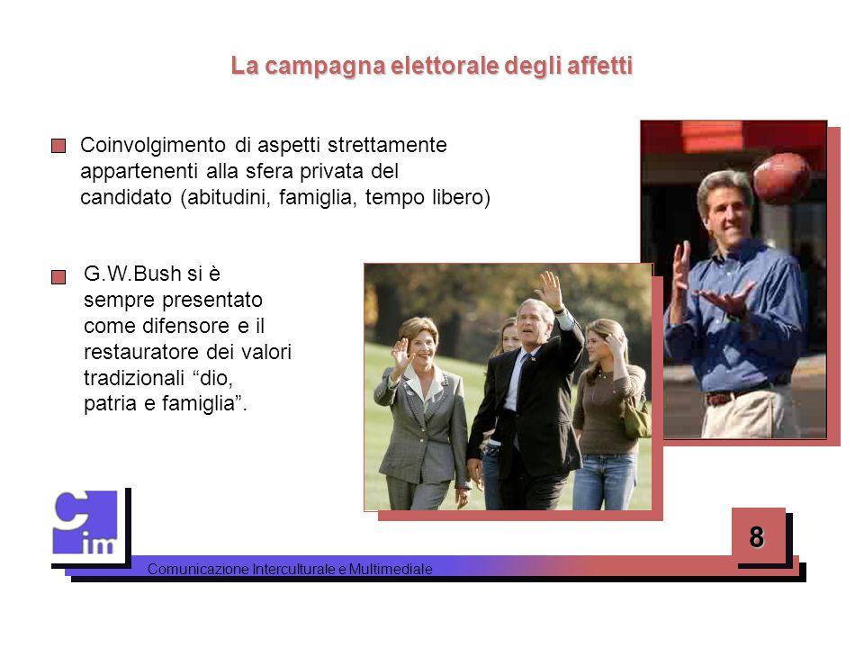 8 Comunicazione Interculturale e Multimediale La campagna elettorale degli affetti G.W.Bush si è sempre presentato come difensore e il restauratore de