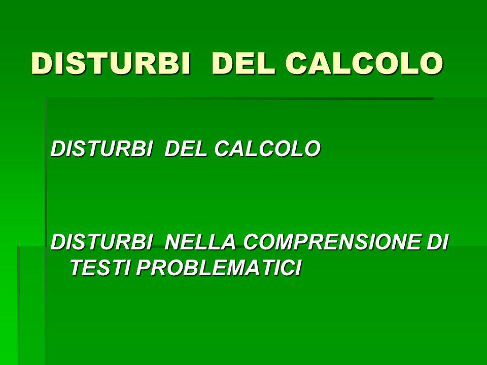 DISTURBI DEL CALCOLO DISTURBI NELLA COMPRENSIONE DI TESTI PROBLEMATICI
