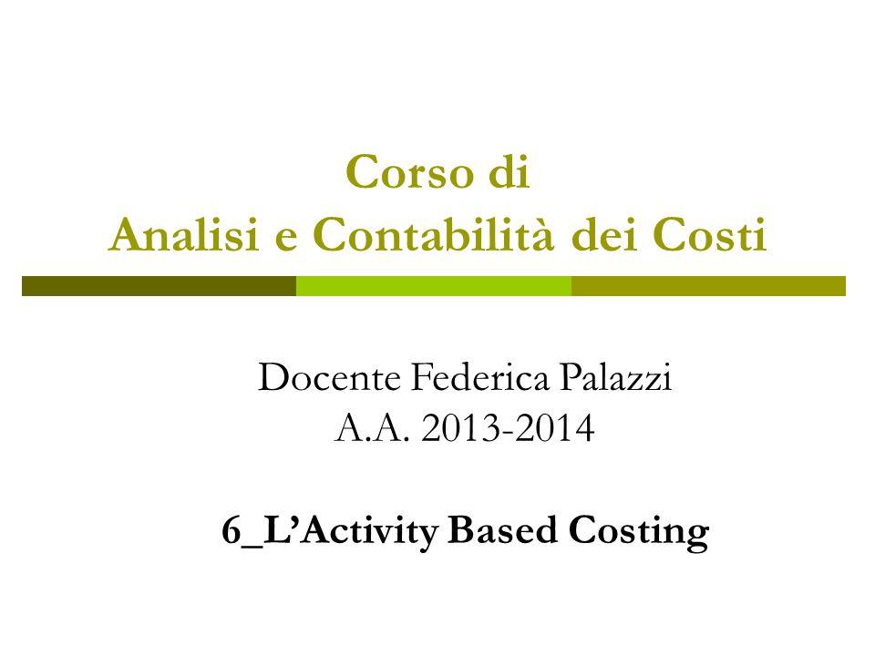 Corso di Analisi e Contabilità dei Costi Docente Federica Palazzi A.A.