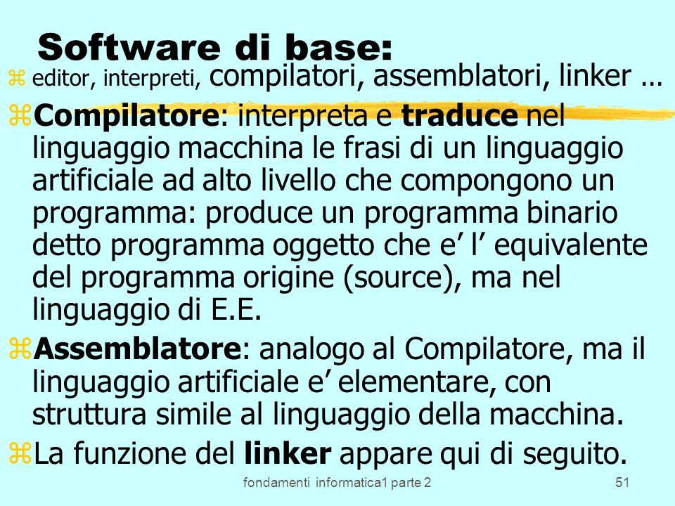 fondamenti informatica1 parte 251 Software di base: zeditor, interpreti, compilatori, assemblatori, linker...