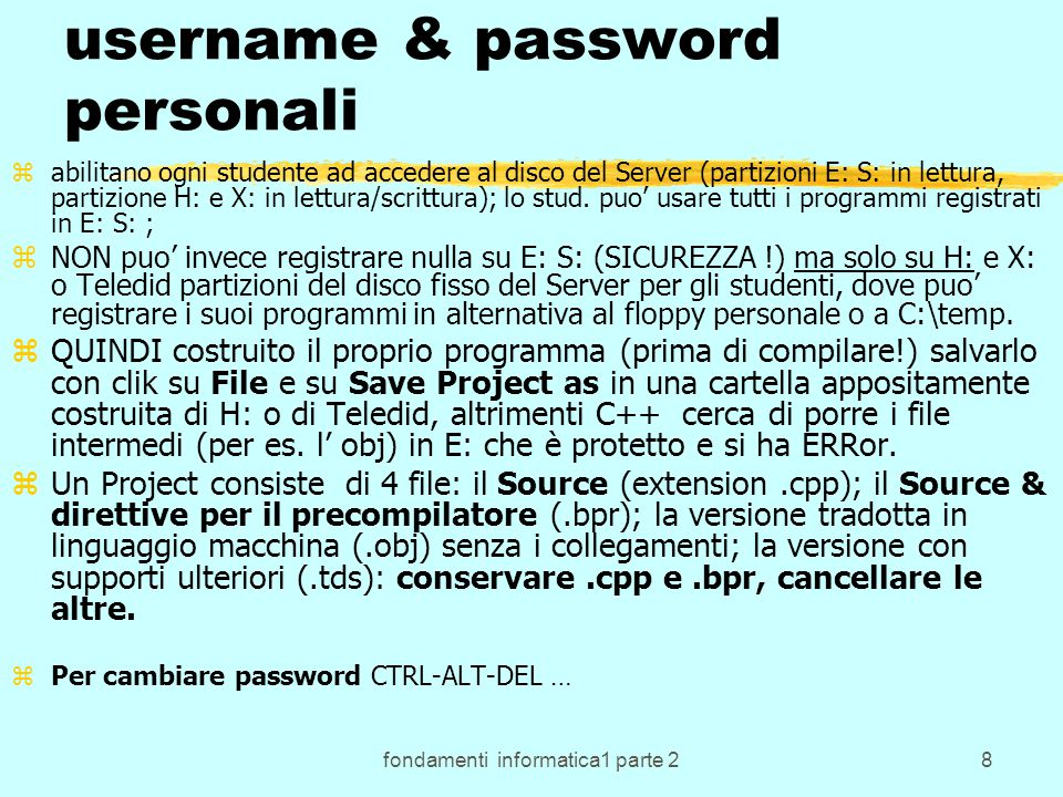 fondamenti informatica1 parte 269 Esempio in C++: Project3.cpp zIn C++ lo stesso risultato si ottiene: zcon l'uso delle istruzioni di I/O del C++ ossia per la visualizzazione ( qui di una stringa di caratteri ) zcout << Buonasera ; ze includendo l' header file della libreria di I/O tipica di C++ zNOTA: l' uso di ogni libreria e' reso possibile con la frase #include seguita dal nome del file con le definizioni che il compilatore deve conoscere perche' la libreria sia utilizzabile.